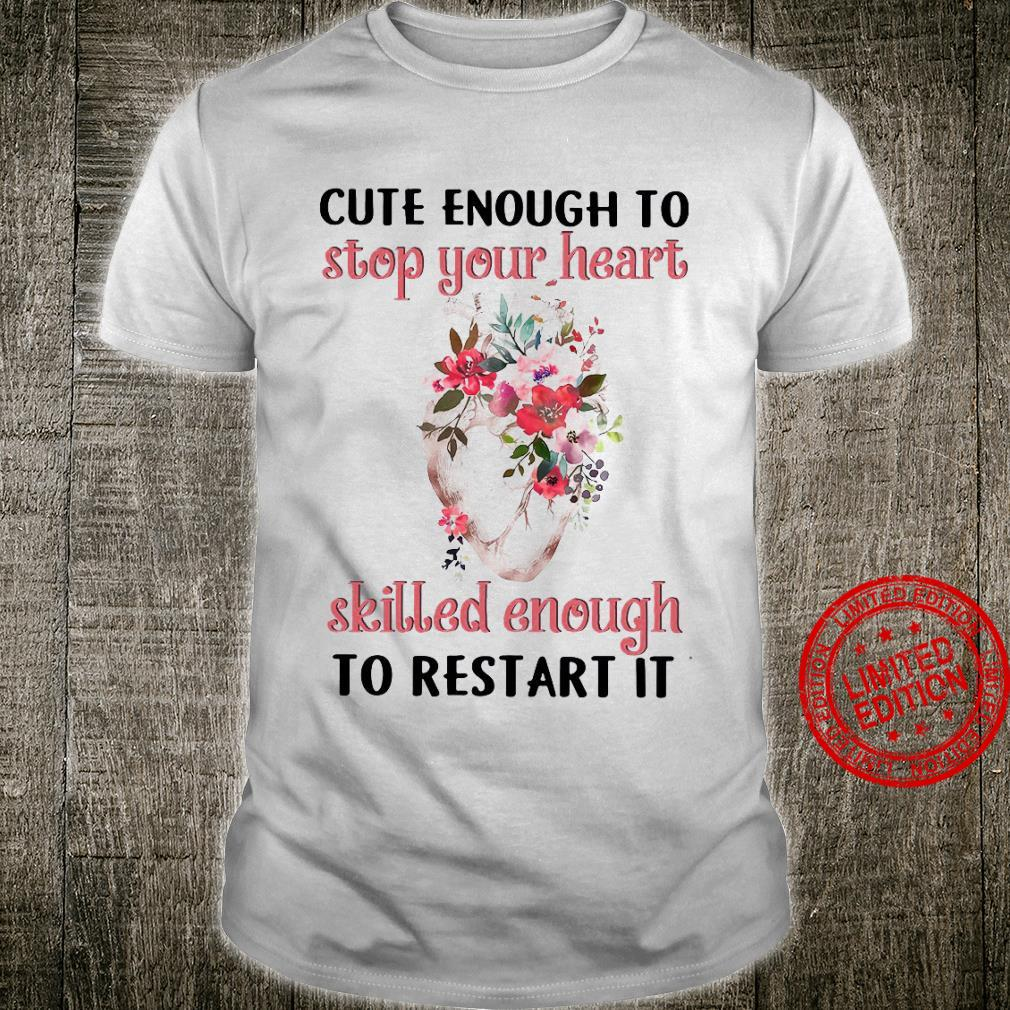 Cute Enough To Stop Your Heart Skilled Enough To Restart It Shirt