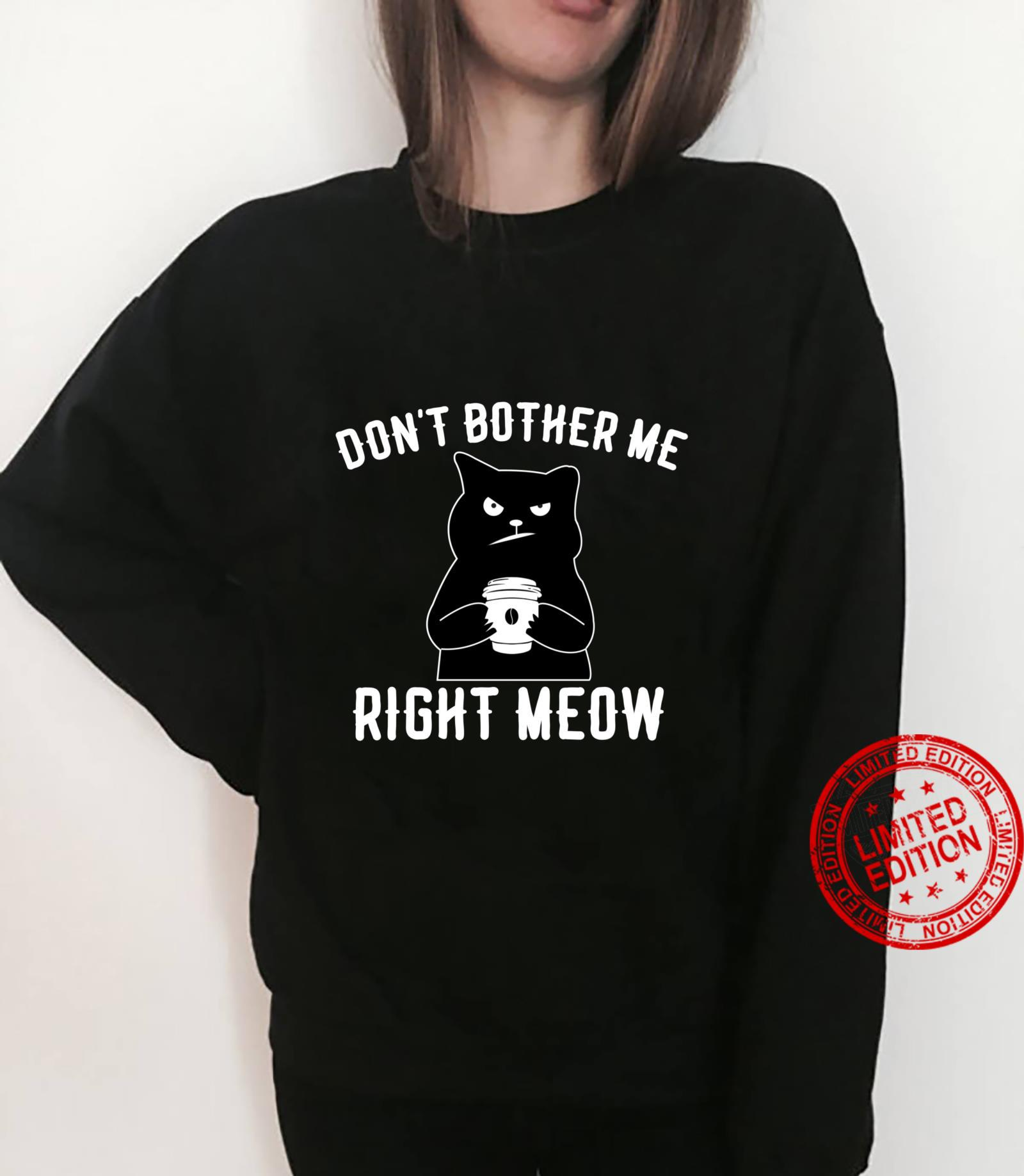 Don't Bother Me Right Meow Cat Or Coffee Shirt sweater