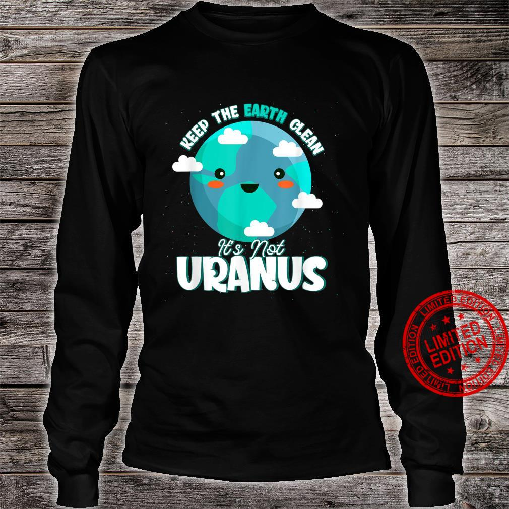 Earth Day April 22 Keep The Earth Clean It's Not Uranus Shirt long sleeved