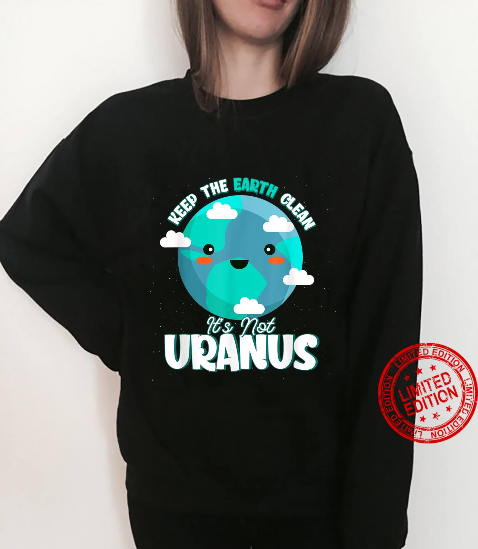 Earth Day April 22 Keep The Earth Clean It's Not Uranus Shirt sweater