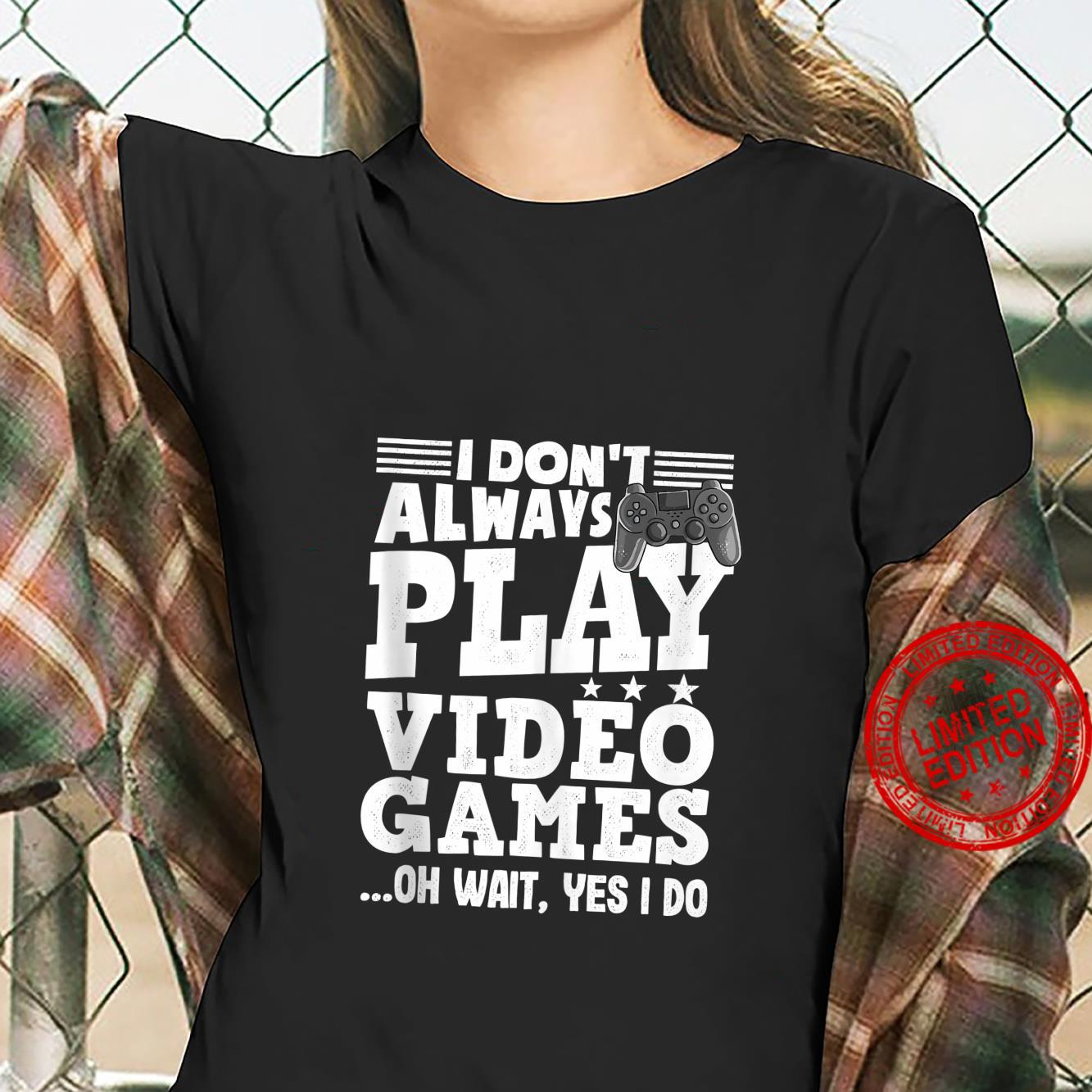 Funny Gaming I don't always play Video Games for Gamer Shirt ladies tee