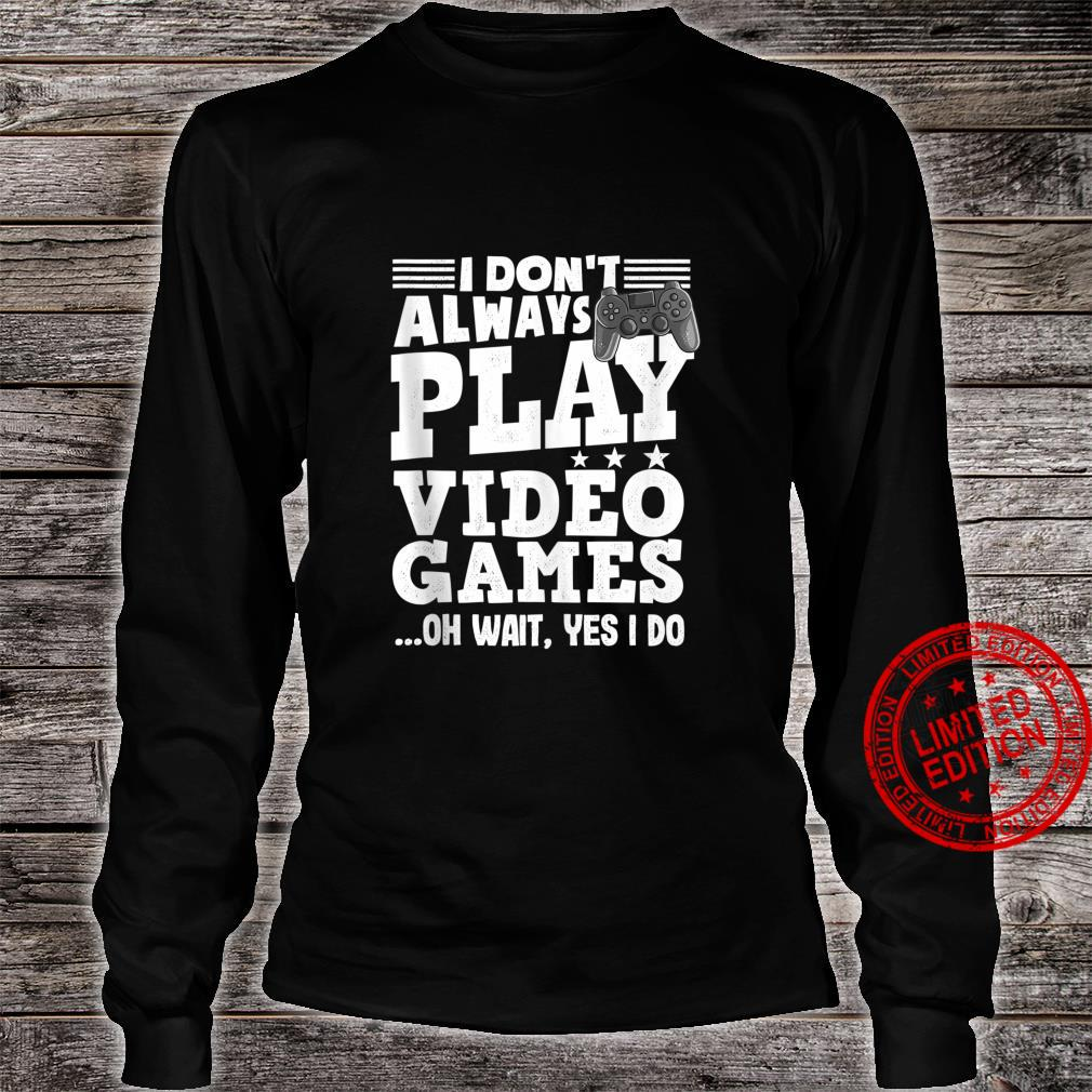 Funny Gaming I don't always play Video Games for Gamer Shirt long sleeved