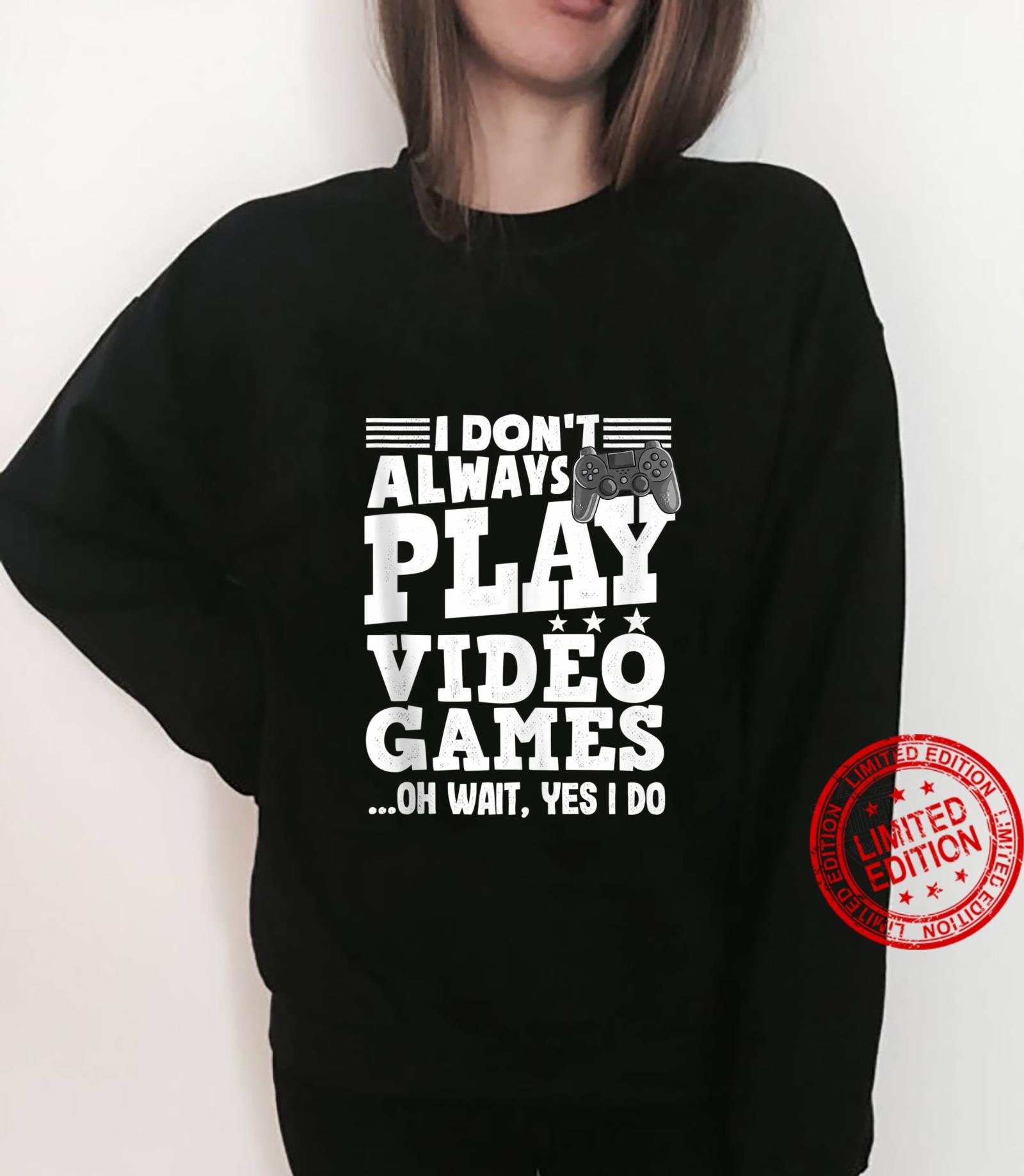 Funny Gaming I don't always play Video Games for Gamer Shirt sweater