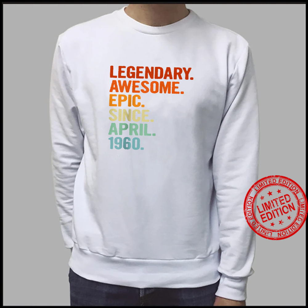 Legendary Awesome Epic Since April 1960 61th Birthday Shirt sweater