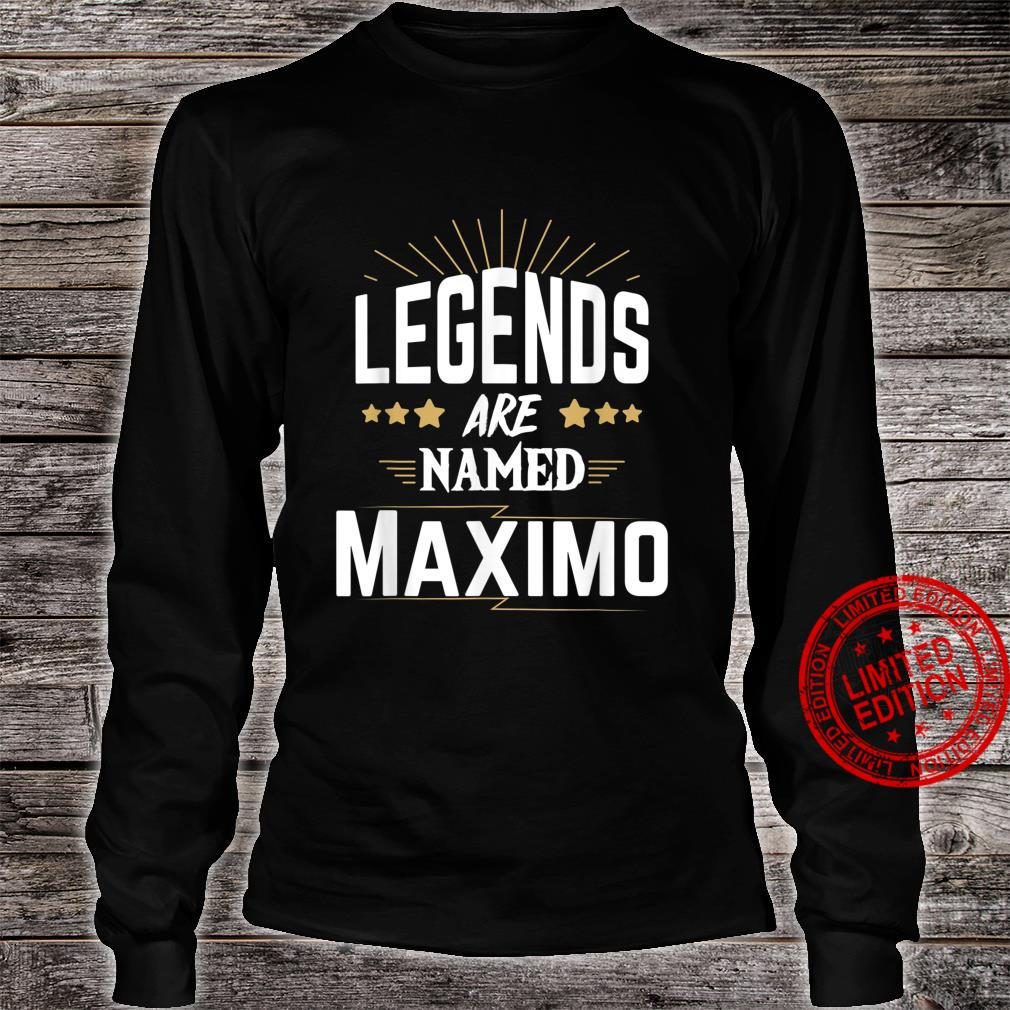 Legends Are Named Maximo Shirt long sleeved