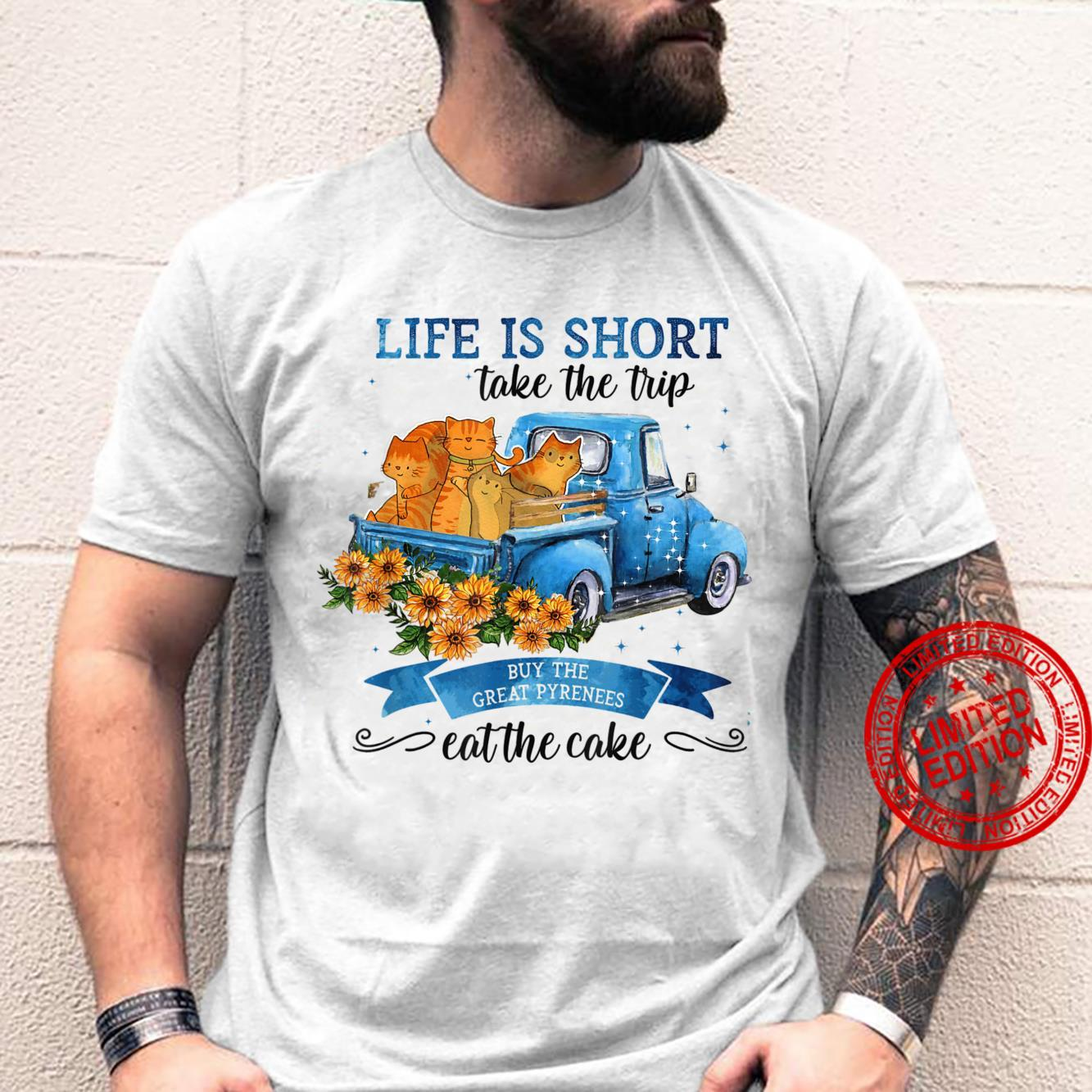 Life Is Short Take The Trip Buy The Great Pyreness Shirt