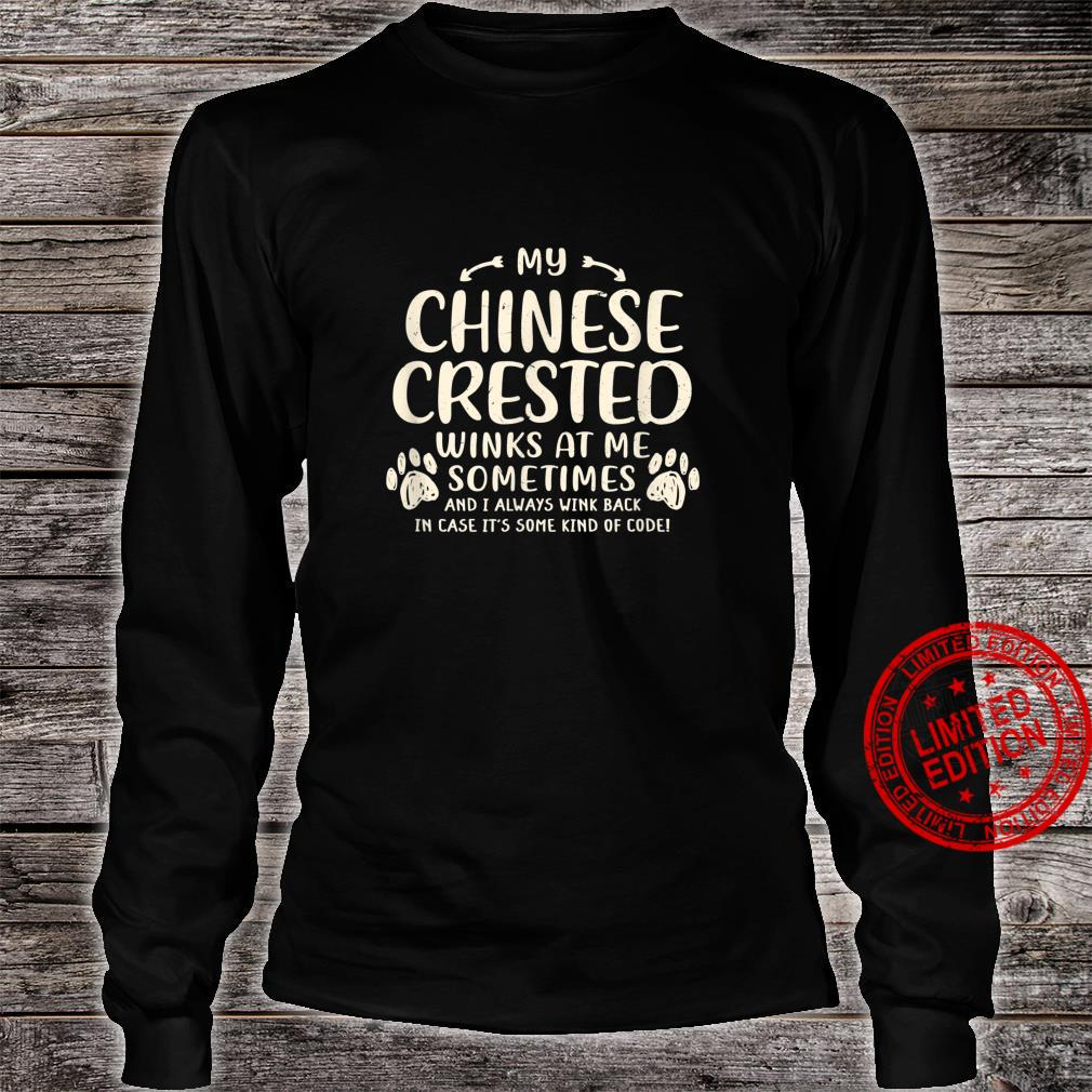 My Chinese Crested Winks at Me Sometimes Puff Dog Shirt long sleeved