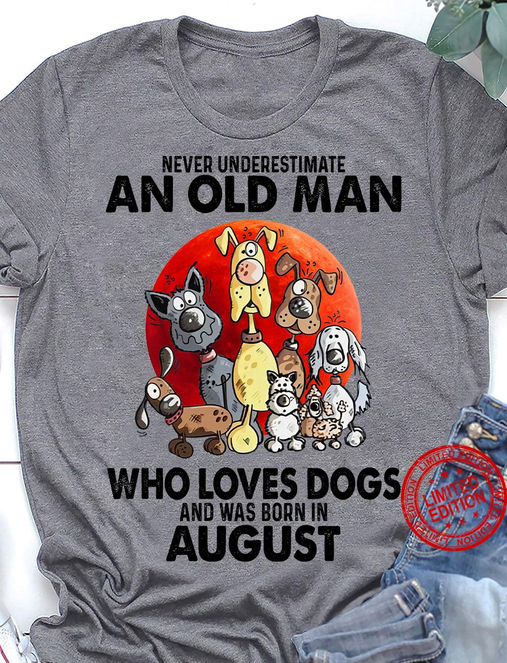 Never Underestimate An Old Man Who Loves Dogs And Was Born In August Shirt