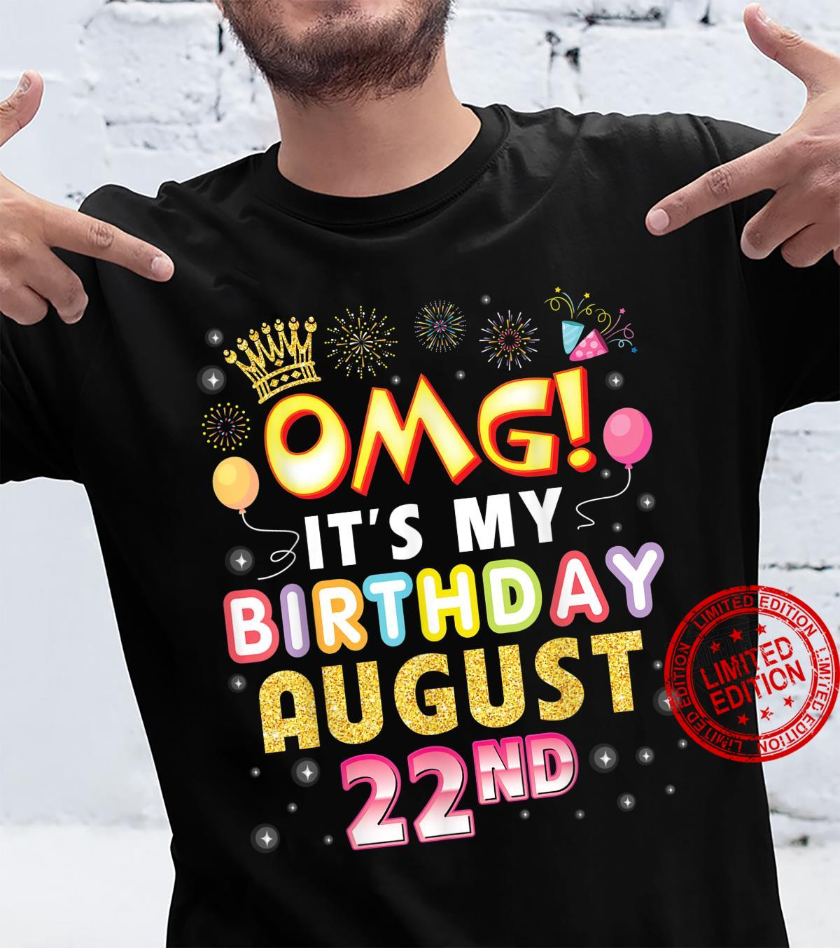 OMG It's My Birthday On August 22nd Happy Birthday To Me You Shirt