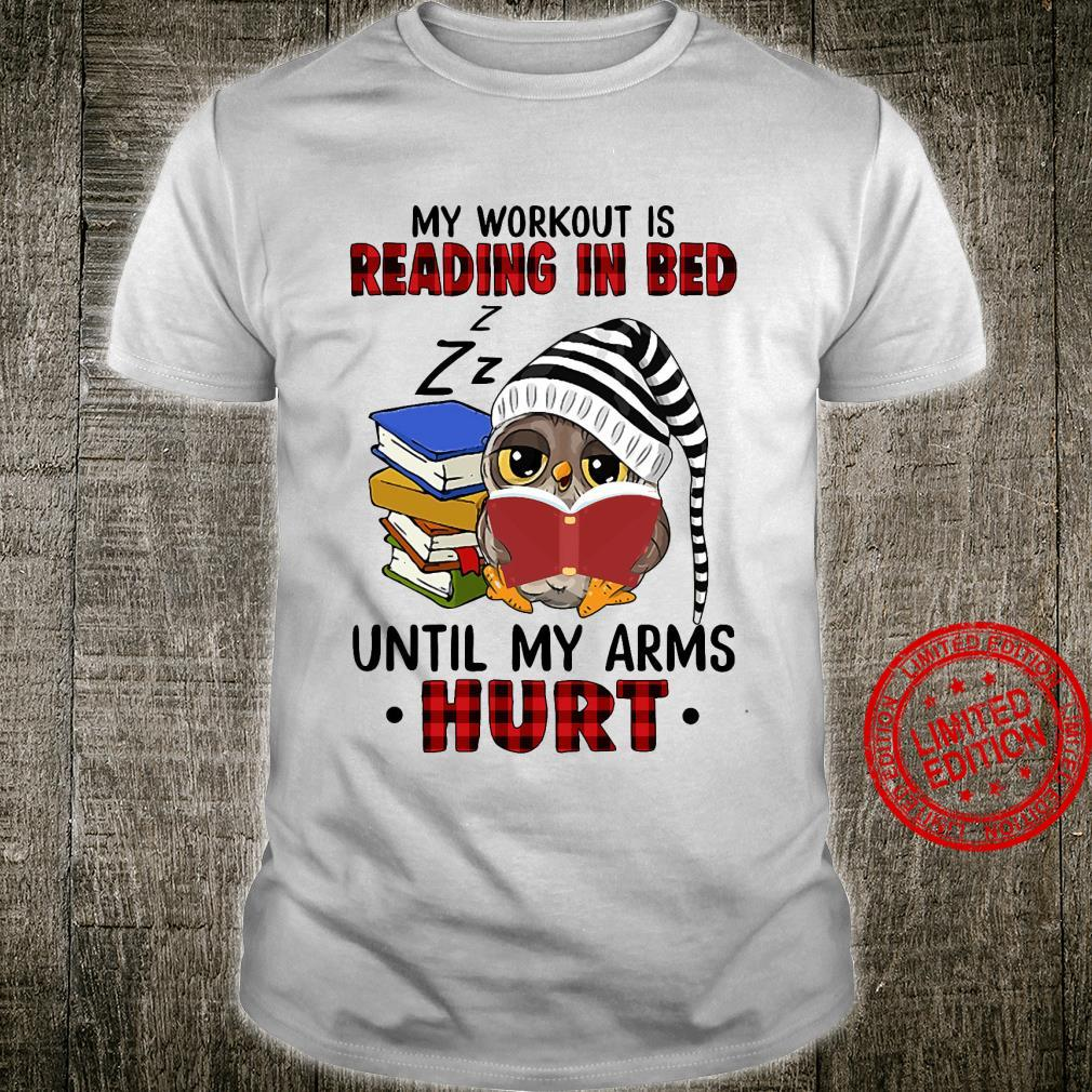 Owl My Workout Is Reading In Bed Until My Arms Hurt Shirt