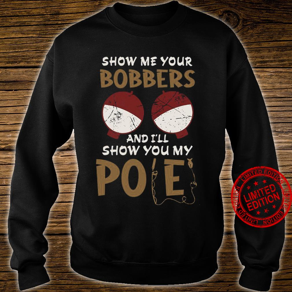 Show Me Your Bobbers And I'll Show You My Pole Shirt sweater