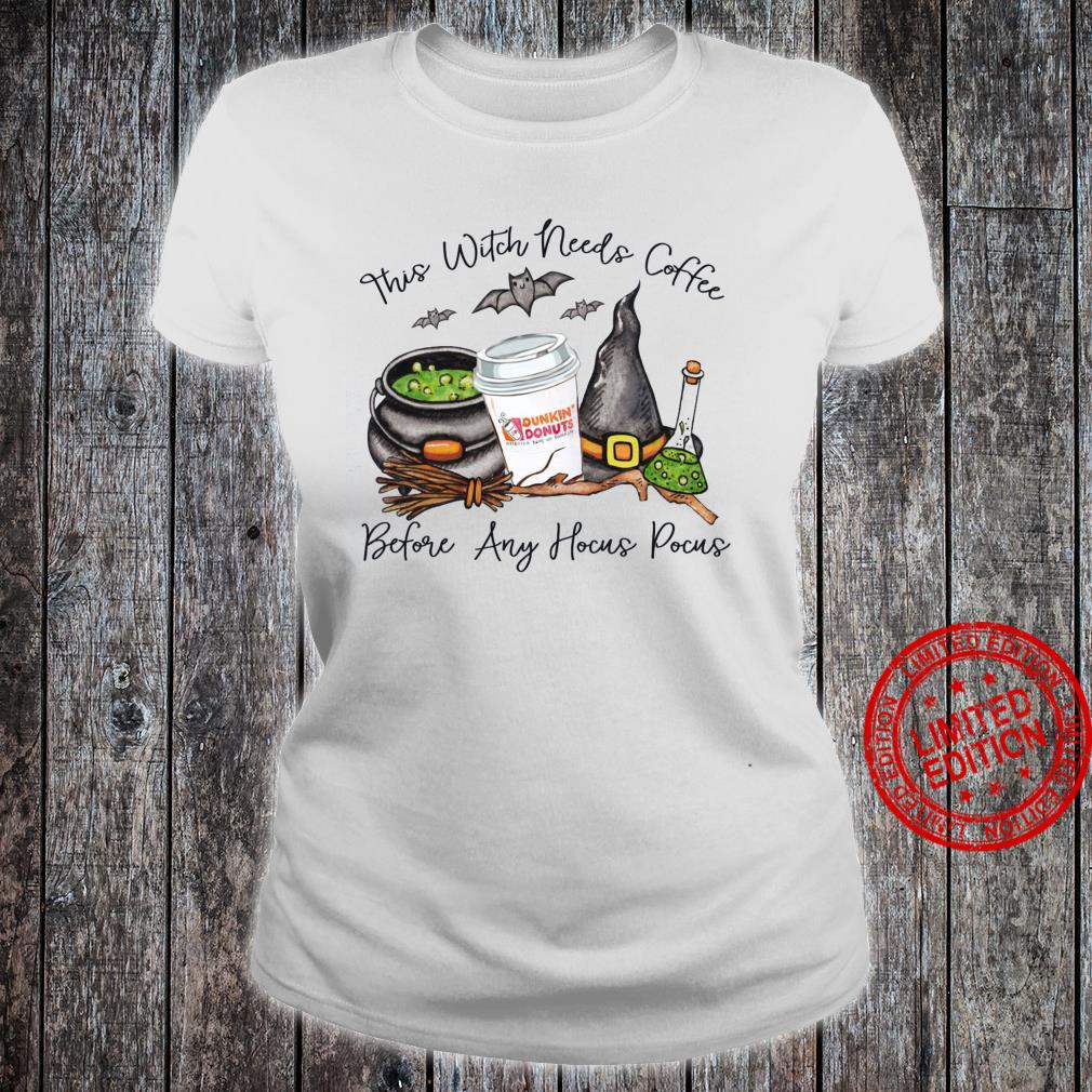 This Witch Needs Coffee Before Any Hocus Pocus Dunkin Donuts Shirt ladies tee