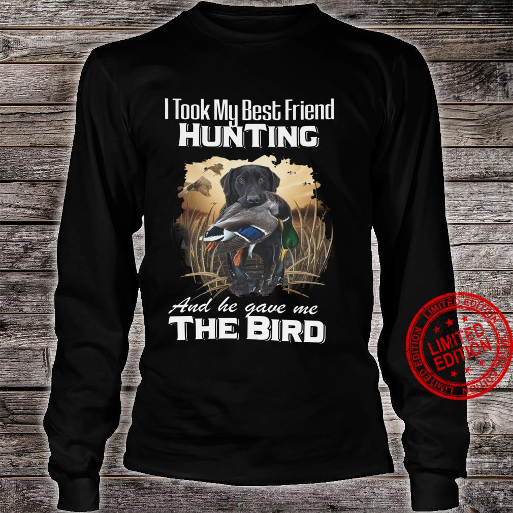 To Took My Best Friend Hunting And He Gave Me The Bird Shirt long sleeved