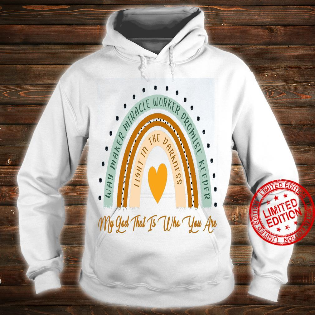 Way Maker Miracle Worker Promise Keeper My God That Is Who You Are Shirt hoodie
