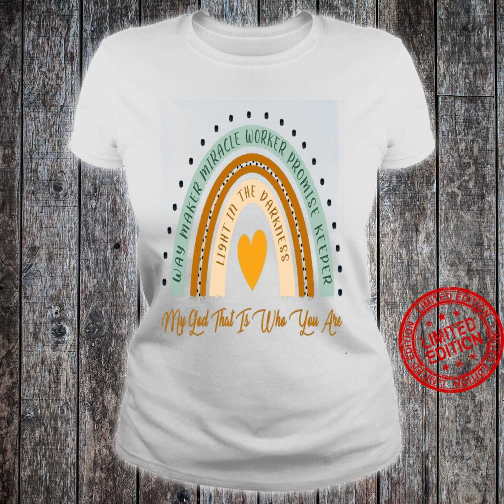 Way Maker Miracle Worker Promise Keeper My God That Is Who You Are Shirt ladies tee