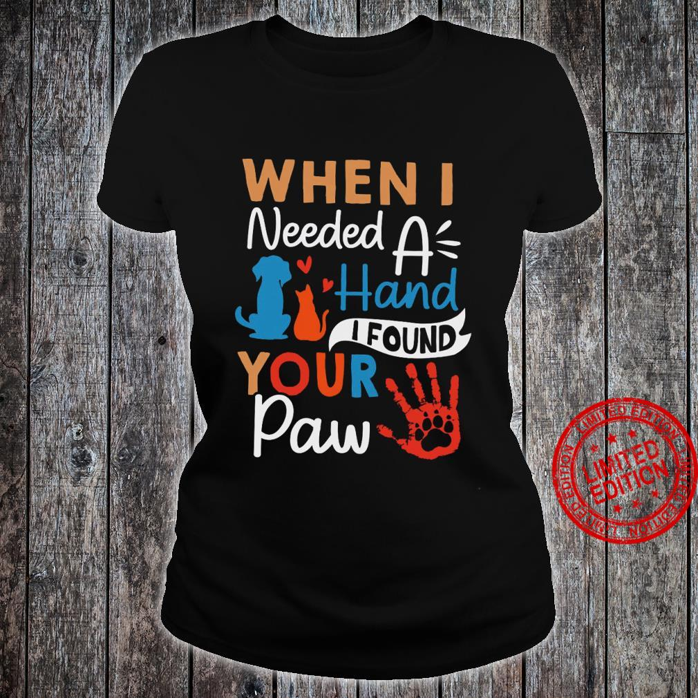 When I Needed A Hand I Found Your Paw Shirt ladies tee