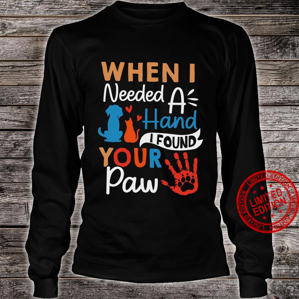 When I Needed A Hand I Found Your Paw Shirt long sleeved