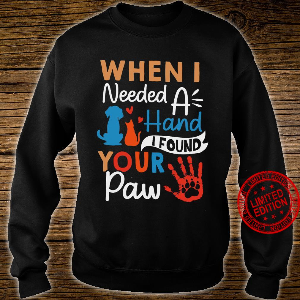 When I Needed A Hand I Found Your Paw Shirt sweater
