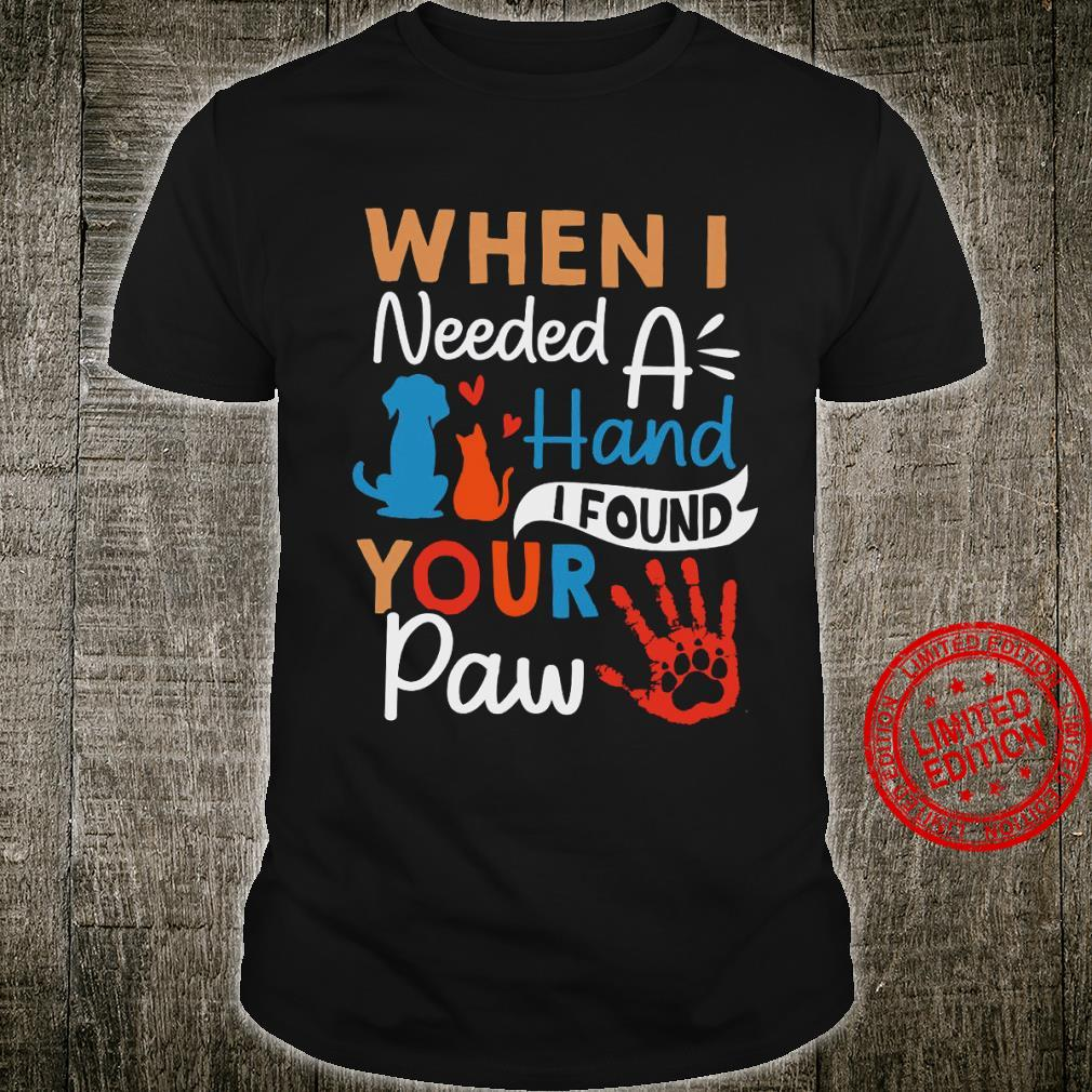 When I Needed A Hand I Found Your Paw Shirt