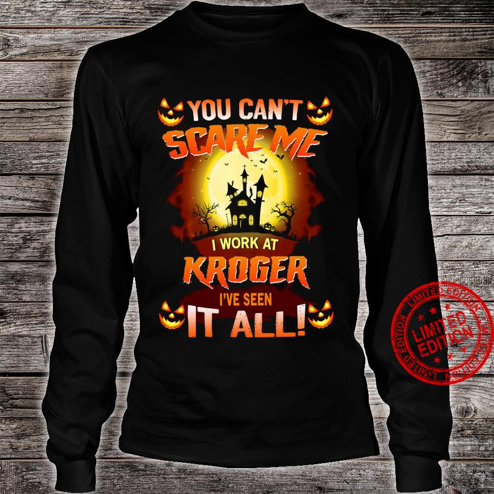 You Can't Scare Me I Work At Kroger I've Seen It All Shirt long sleeved