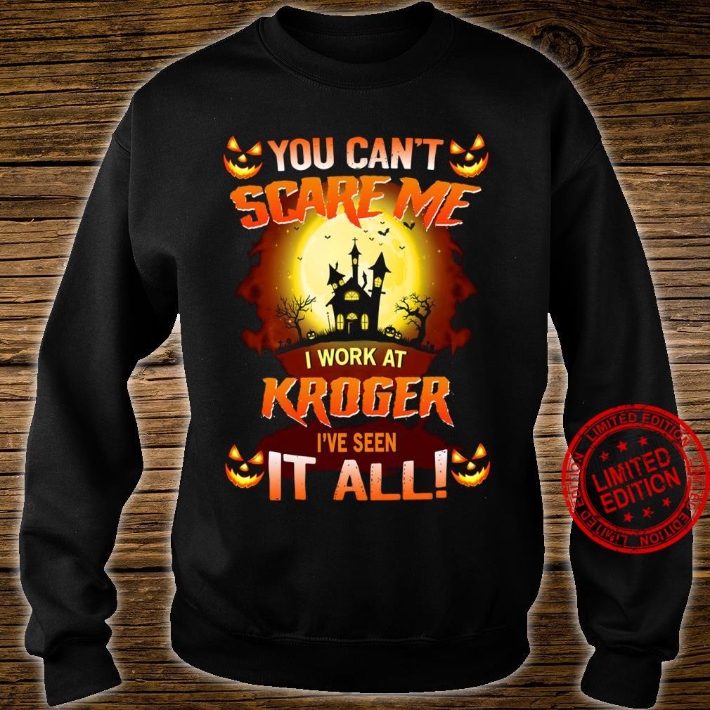You Can't Scare Me I Work At Kroger I've Seen It All Shirt sweater