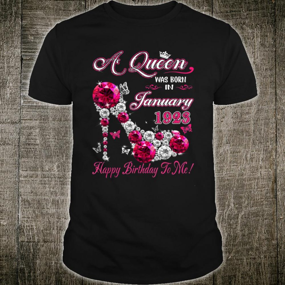 A Queen Was Born In January 1923 Happy Birthday To Me Shirt
