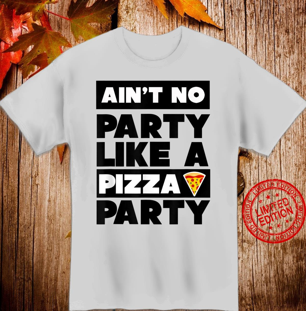 Ain't No Party Like a Pizza Party, Pizza Shirt