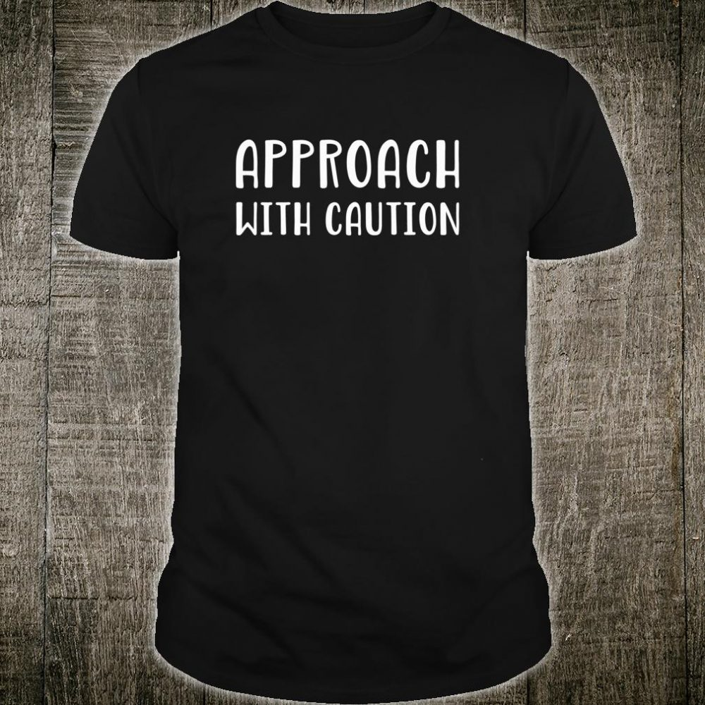 Approach Withh Caution Sarcastic Shirt