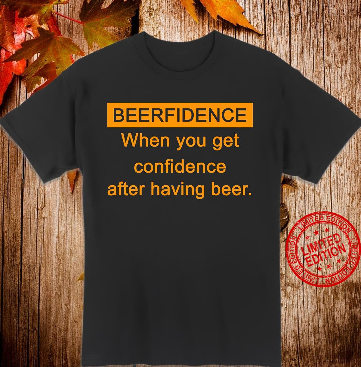 Beer Fidence When You Get Confidence After Having Beer Shirt