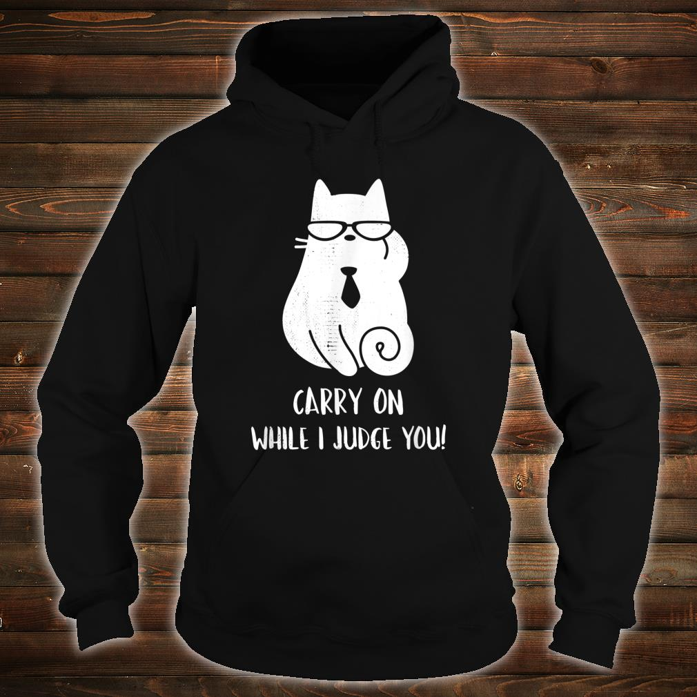 Carry on, while I judge you Crazy Cat Lover Shirt hoodie