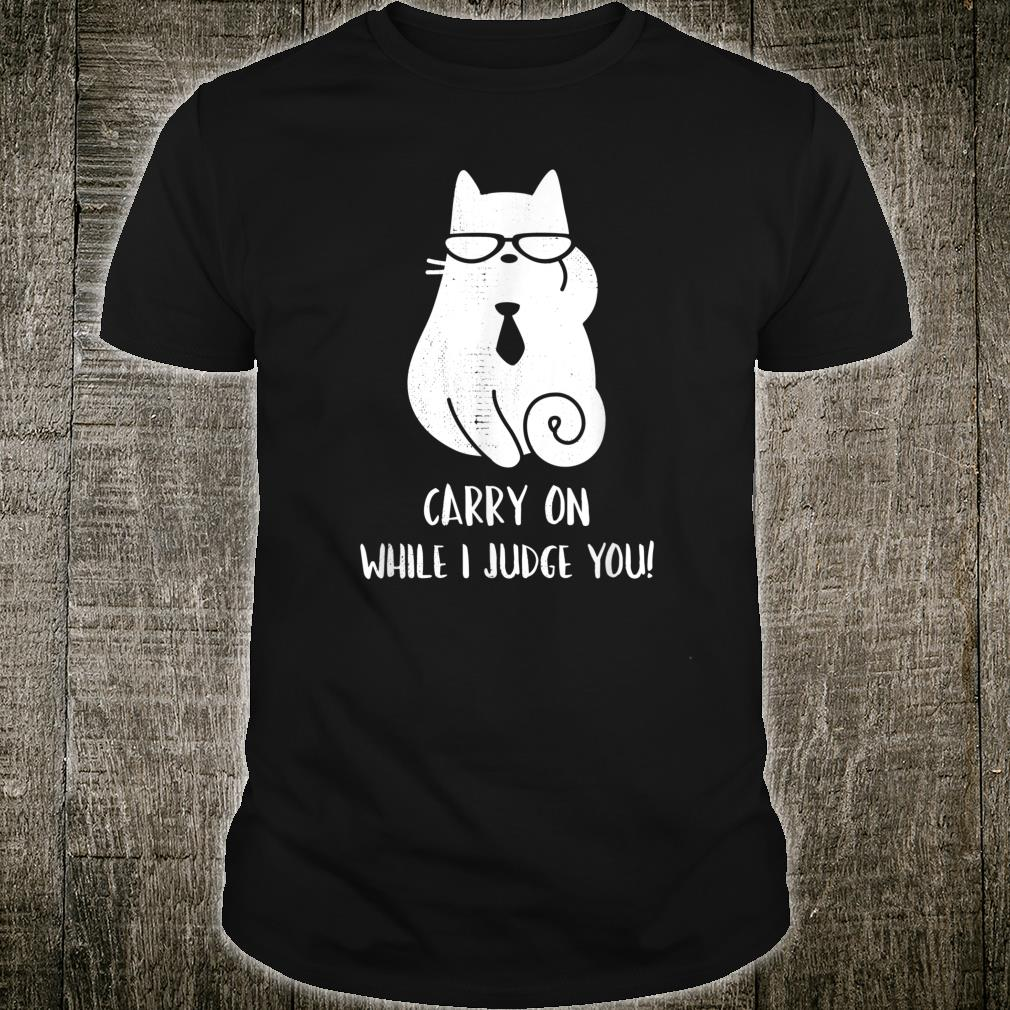 Carry on, while I judge you Crazy Cat Lover Shirt
