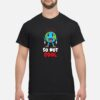 Climate Change So Not Cool Hot Sweaty Earth Shirt