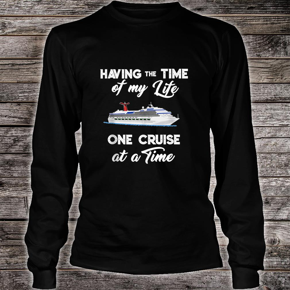 Cruise Having the Time of My Life Cruising Vacation Shirt long sleeved