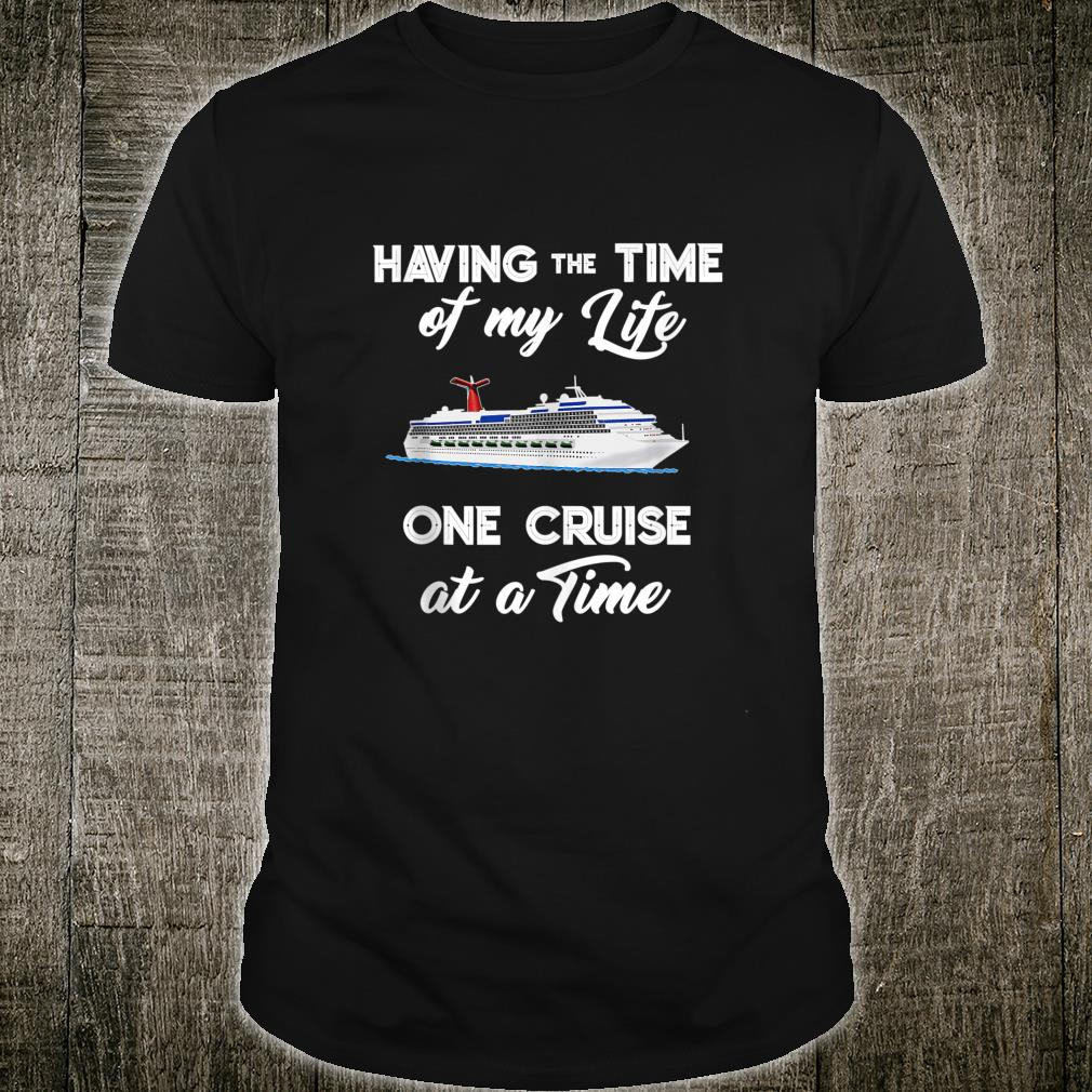 Cruise Having the Time of My Life Cruising Vacation Shirt