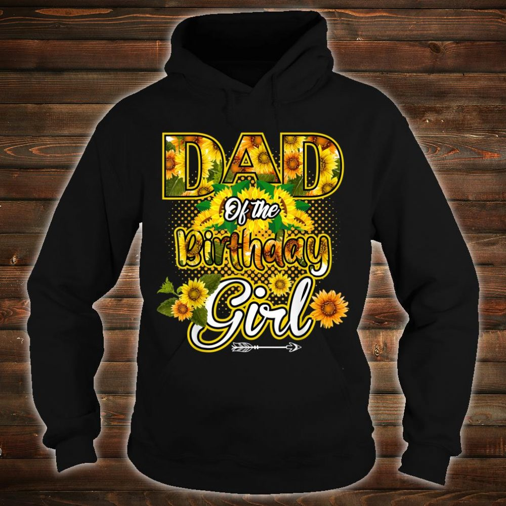 Dad Of The Birthday Girl Sunflower BDay Party Shirt hoodie