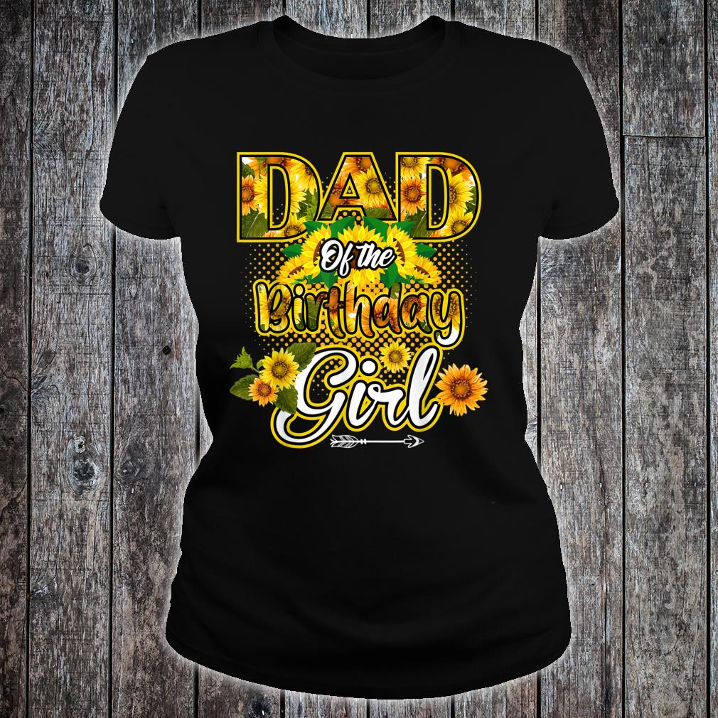 Dad Of The Birthday Girl Sunflower BDay Party Shirt ladies tee