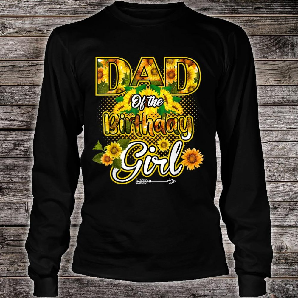 Dad Of The Birthday Girl Sunflower BDay Party Shirt long sleeved