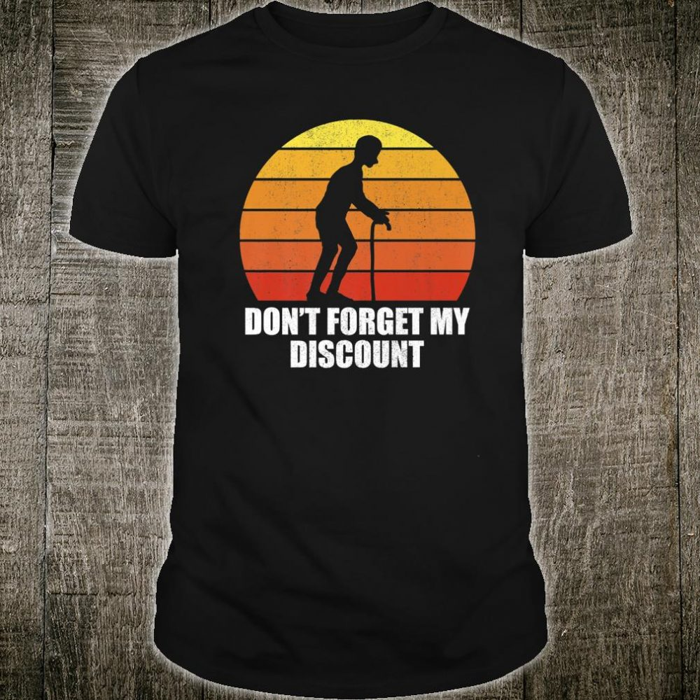 Don't Forget My Discount Gag Design Old People Shirt