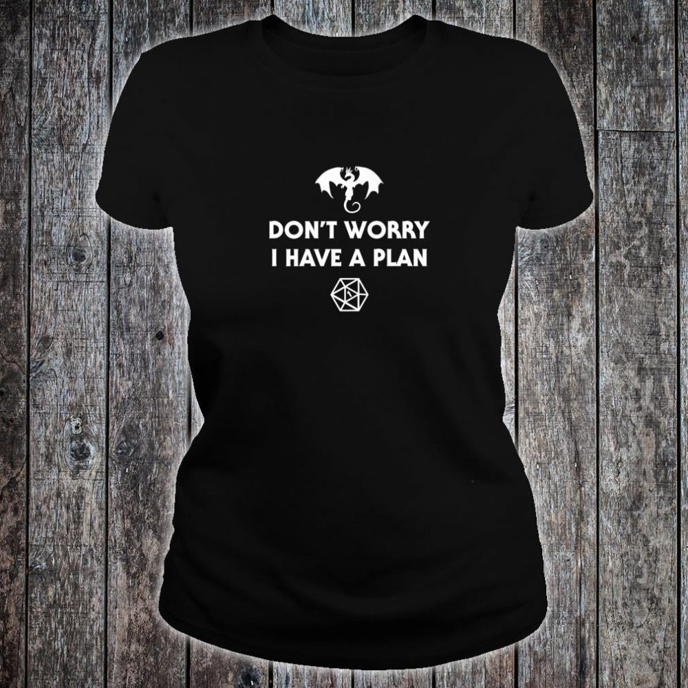 Don't Worry I Have a Plan RPG Dungeons Board Game D20 Fumble Shirt ladies tee