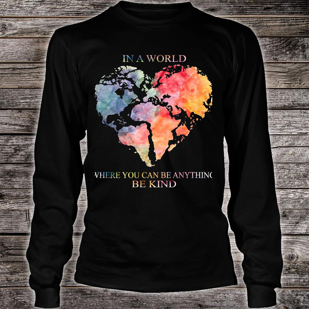 Earth Heart In a world where you can be anything be kind shirt long sleeved