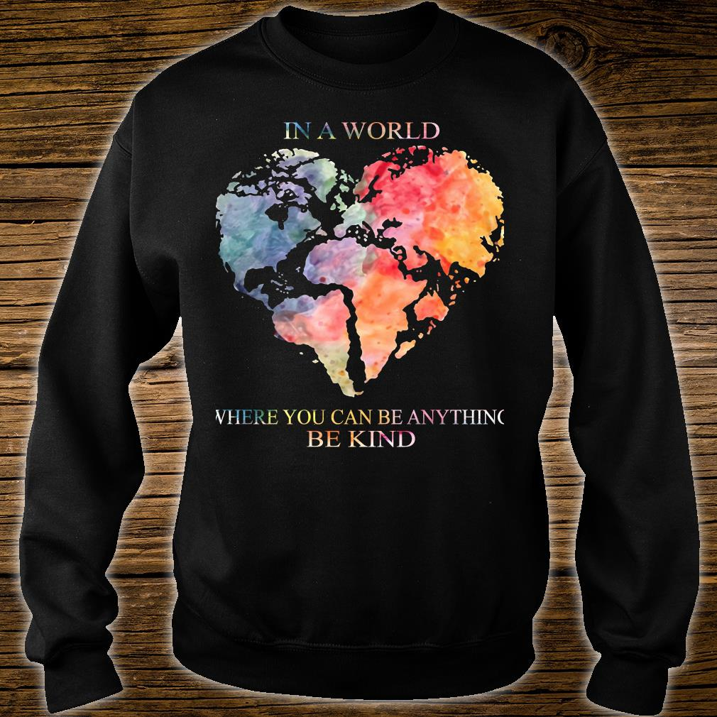 Earth Heart In a world where you can be anything be kind shirt sweater