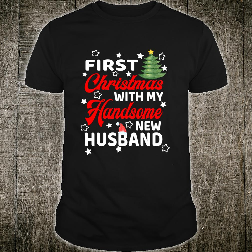First Christmas With My Handsome New Husband Newlywed Shirt