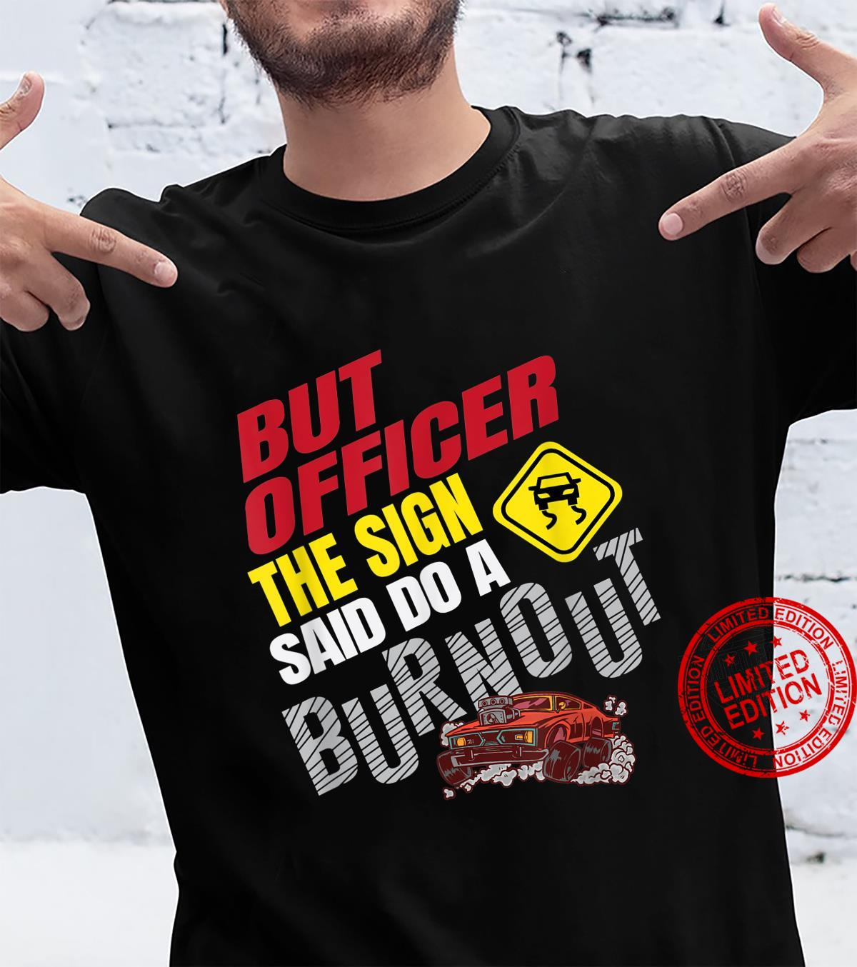 Funny But Officer The Sign Said Do a Burnout Car Racing Shirt