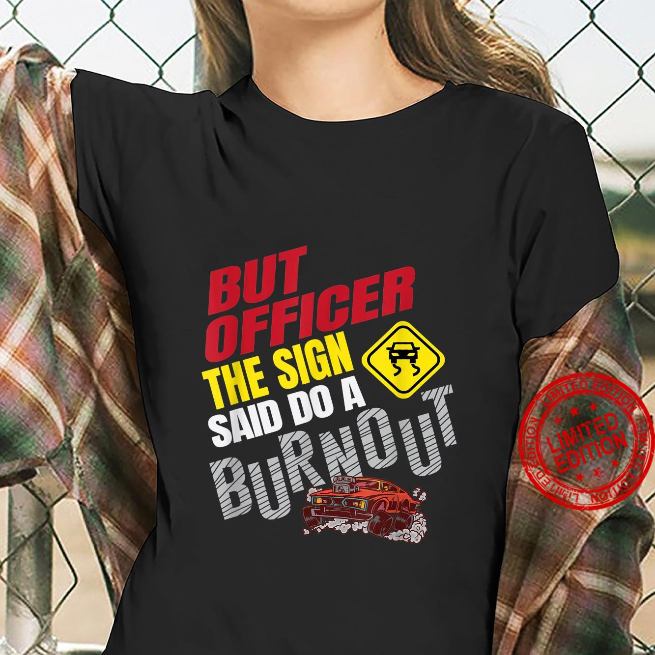 Funny But Officer The Sign Said Do a Burnout Car Racing Shirt ladies tee