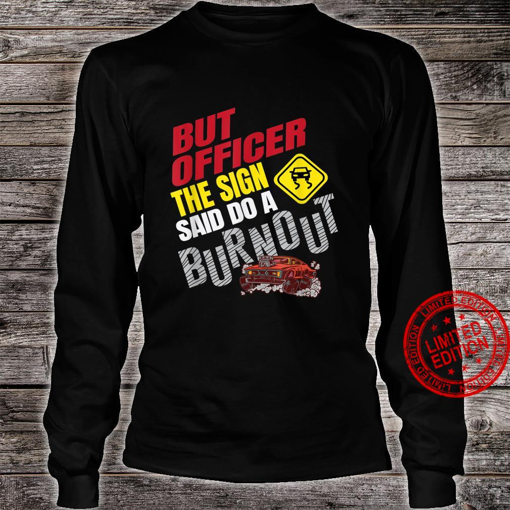 Funny But Officer The Sign Said Do a Burnout Car Racing Shirt long sleeved