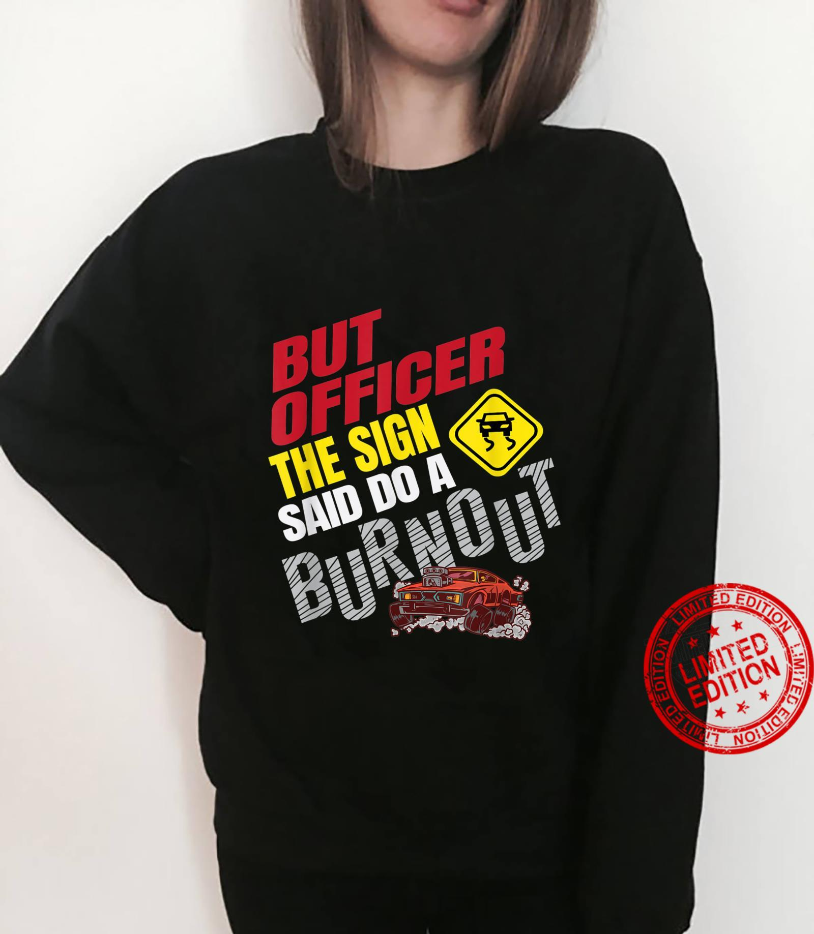 Funny But Officer The Sign Said Do a Burnout Car Racing Shirt sweater