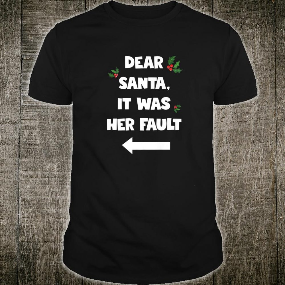 Funny Christmas Couples Dear Santa It Was Her Fault Shirt