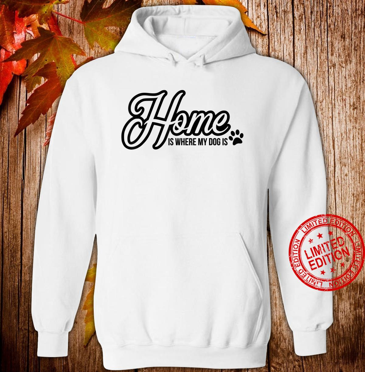 Funny Dog quote Home is where my dog is Shirt hoodie