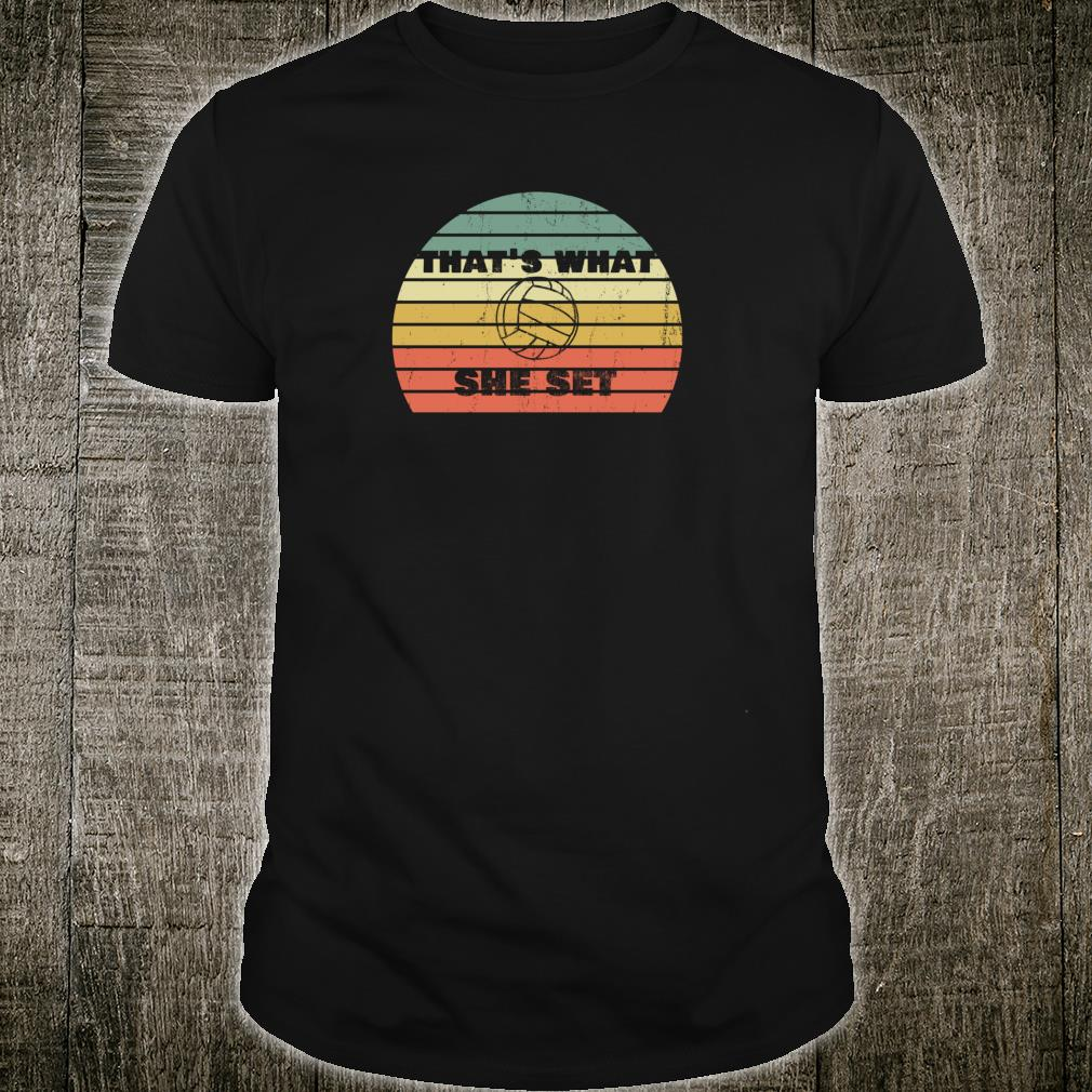 Funny Volleyball Pun Thats What She Set Vintage Retro Sunset Shirt