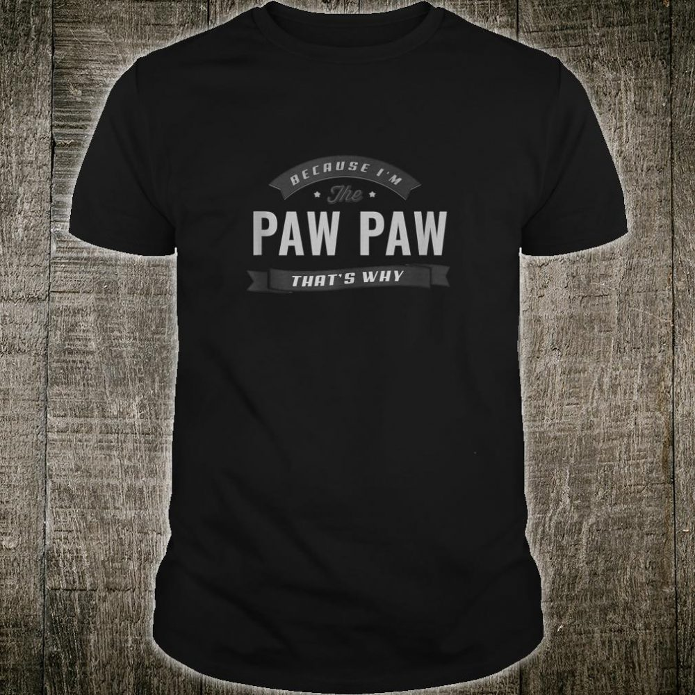 Graphic 365 Because I'm The Paw Paw Fathers Day Shirt